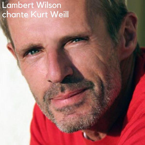 Lambert Wilson chante Kurt Weill